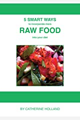 5 Smart Ways to incorporate more RAW FOOD into your diet Kindle Edition