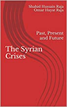 The Syrian Crises: Past, Present and Future