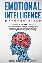 Emotional Intelligence Mastery Bible: 7 Books in 1: Emotional Intelligence, Improve Your People Skills, Accelerated Learni...