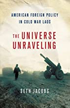The Universe Unraveling: American Foreign Policy in Cold War Laos (The United States in the World)