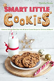 Smart Little Cookies: Celebrate National Bake Days with 40 Spiced Cookie Recipes for Christmas & Beyond