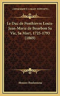 Le Duc de Penthievre Louis-Jean-Marie de Bourbon Sa Vie, Sa Mort, 1725-1793 (1869)
