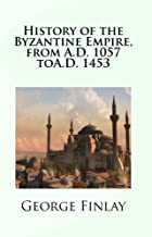 History of the Byzantine Empire, from A.D. 1057 to A.D. 1453 (HISTORY OF GREECE FROM ITS CONQUEST BY THE ROMANS TO THE PRESENT TIME B.C. 146 TO A.D. 1864 Book 3)