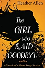 The Girl Who Said Goodbye: A Memoir of a Khmer Rouge Survivor