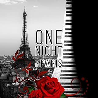 One Night in Paris - The Best Piano Jazz Music for Cocktail Party & Romantic Dinner Time, Eiffel Tower, Piano Bar Music, Cafe Paris, Chillout Music to Relax