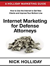 Internet Marketing for Defense Attorneys: Advertising Your Criminal Defense Law Firm Online Using a Website, Google, Facebook, YouTube, SEO, and More. A Guide Book for Criminal Defense Lawyers!