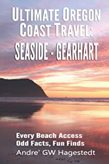 Ultimate Oregon Coast Travel: Seaside - Gearhart: Every Beach Access, Odd Facts, Fun Finds
