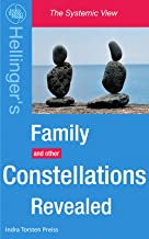 Family Constellations Revealed: Hellinger's Family and other Constellations Revealed (The Systemic View )