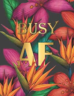 Busy AF: Modern Lush Cover Design with Tropical Flowers – Monthly & Weekly Planner 2019 – 2020 / Academic Diary with Grati...