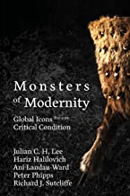 Monsters of Modernity: Global Icons for our Critical Condition (1)