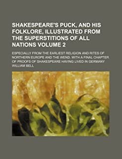 Shakespeare's Puck, and His Folklore, Illustrated from the Superstitions of All Nations Volume 2; Especially from the Earl...