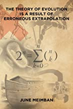 The Theory of Evolution is a Result of Erroneous Extrapolation