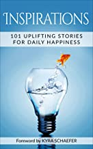 Inspirations: 101 Uplifting Stories For Daily Happiness
