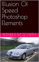 Illusion Of Speed Photoshop Elements (Photoshop Elements Made Easy Book 167)