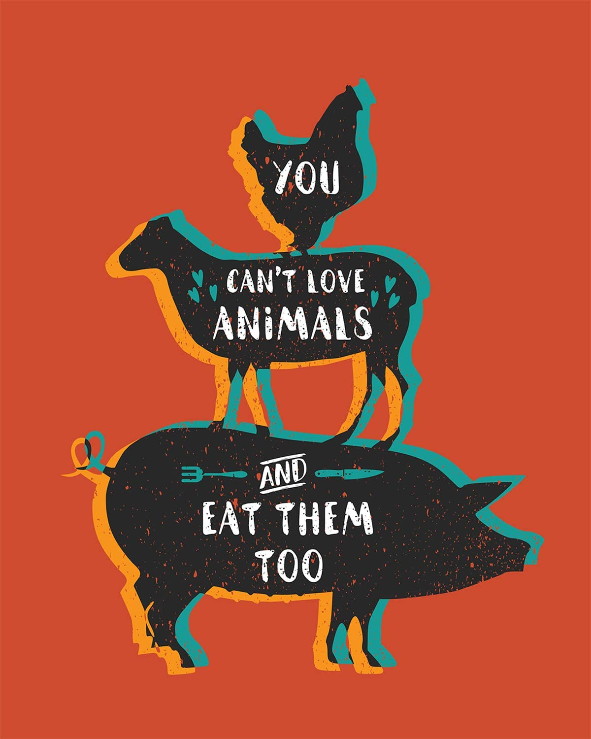 You Can't Love Animals & Eat Them Too - 8x10 Unframed Vegan and Vegetarian Pun Wall Decor Art Print on a Red Background - Great Funny Gift for Vegetarians, Vegans and Plant-Based Eaters