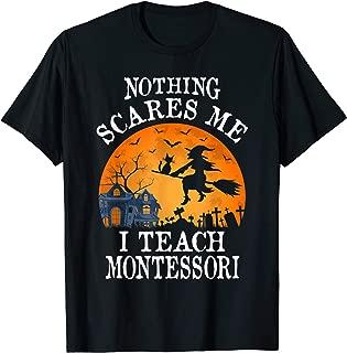Nothing Scares Me I Teach Montessori Teacher Halloween Gift T-Shirt
