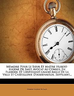 Mémoire Pour Le Sieur Et Maître Hubert-eugène De Smet, Avocat Au Conseil En Flandre, Et Lieutenant-grand-bailli De La Ville Et Châtellenie D'audenaerde, Suppliant... (French Edition)