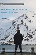 Locating Nordic Noir: From Beck to The Bridge (Palgrave European Film and Media Studies)