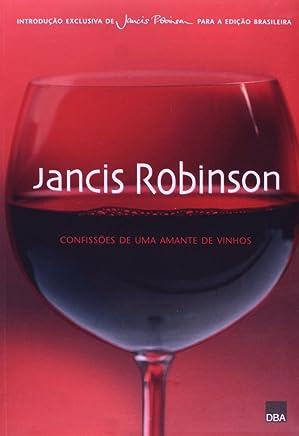 Jancis Robinson. Confissões de Uma Amante de Vinhos