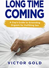 Long Time Coming: A Guy's Guide to Extending Orgasm for Fulfilling Sex