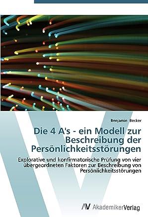 Die 4 A's - ein Modell zur Beschreibung der Persoenlichkeitsstoerungen: Explorative und konfirmatorische Pruefung von vier uebergeordneten Faktoren zur Beschreibung von Persoenlichkeitsstoerungen