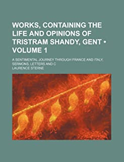 Works, Containing the Life and Opinions of Tristram Shandy, Gent (Volume 1); A Sentimental Journey Through France and Ital...