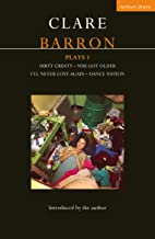 Clare Barron Plays 1: Dirty Crusty; You Got Older; I'll Never Love Again; Dance Nation (Contemporary Dramatists)