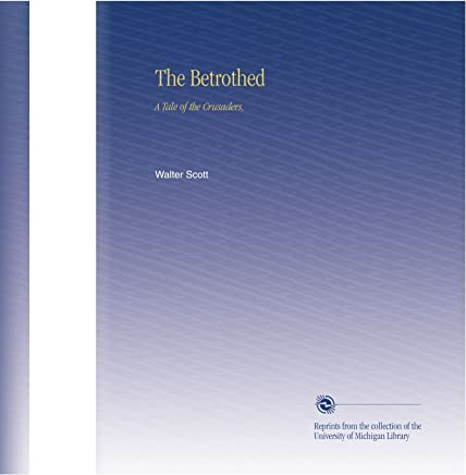 The Betrothed: A Tale of the Crusaders,