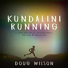 Kundalini Running: A Real-Life Story of Addiction, Illness & Triumph