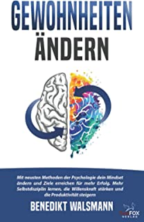 Gewohnheiten ändern: Mit neusten Methoden der Psychologie dein Mindset ändern und Ziele erreichen für mehr Erfolg. Mehr Se...