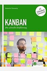 KANBAN – Die schnelle Einführung: So verbessern Sie mit Kanban Arbeitsprozesse und Erhöhen die Zufriedenheit im Team Kindle Ausgabe