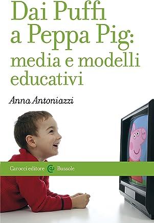 Dai Puffi a Peppa Pig: media e modelli educativi (Le bussole Vol. 508)