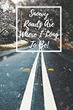 """Snowy Roads Are Where I Long To Be! Winter Notebook/Journal For Snow Lovers!: 6"""" x 9"""" 120pg Lined Notebook/Journal"""