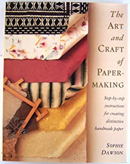 The Art And Craft Of Papermaking: Step-By-Step Instructions for Creating Distinctive Handmade Paper