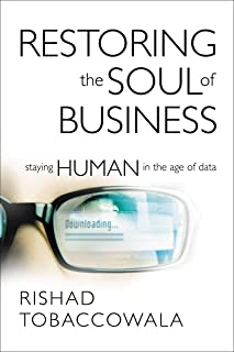 Restoring the Soul of Business: Staying Human in the Age of Data