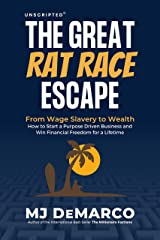 Unscripted - The Great Rat-Race Escape: From Wage Slavery to Wealth: How to Start a Purpose Driven Business and Win Financial Freedom for a Lifetime Kindle Edition