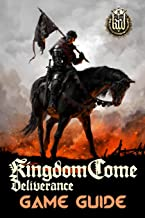 Kingdom Come: Deliverance Game Guide: Includes Quests Walkthroughs, Tips and Tricks and a lot more!