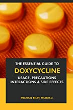 The Essential Guide to Doxycycline: Usage, Precautions, Interactions and Side Effects. (English Edition)