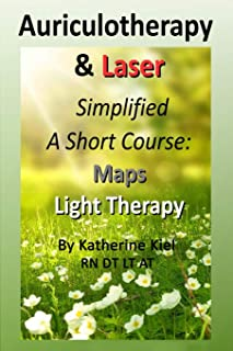 Auriculotherapy & Laser Simplified: A Short Course . Maps + Light Therapy