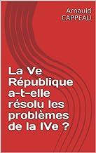 La Ve République a-t-elle résolu les problèmes de la IVe ? (French Edition)