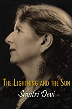 The Lightning and the Sun (Centennial Edition of Savitri Devi's Works)