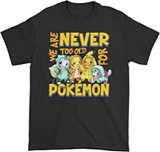 0285e0ed6 We are Never Too Old for Pokemon T-Shirt