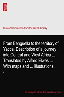 From Benguella to the territory of Yacca. Description of a journey into Central and West Africa ... Translated by Alfred E...