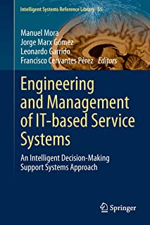 Engineering and Management of IT-based Service Systems: An Intelligent Decision-Making Support Systems Approach (Intelligent Systems Reference Library Book 55)
