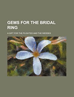 Gems for the Bridal Ring; A Gift for the Plighted and the Wedded