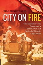 City On Fire مصنوع من: انفجار من أن devastated مدينة Texas و إشعال تاريخية القانونية المعركة