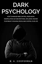 Dark Psychology: How to Manage Mind Control, Persuasion, Manipulation, NLP and Emotional Influence. Master your Brain to Reading People and Control your Life. (English Edition)