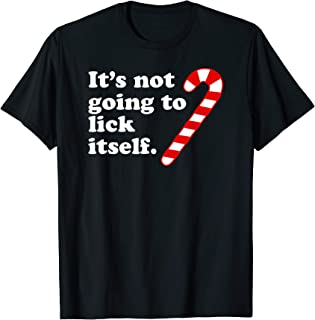 It's Not Going To Lick Itself Funny Christmas 2019 T-Shirt