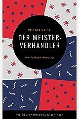 Der Meisterverhandler: Verhandeln 4.0: Wie Sie jede Verhandlung gewinnen (NowConcept Pocket Books) Kindle Ausgabe