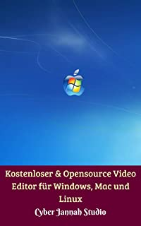 Kostenloser & Opensource Video Editor für Windows, Mac und Linux (German Edition)